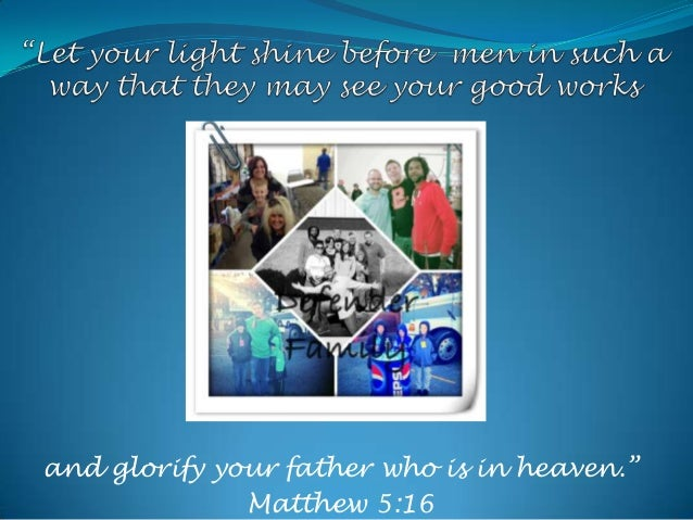 """and glorify your father who is in heaven."""" Matthew 5:16"""