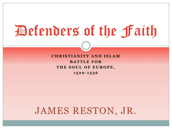 Christianity and islam<br />Battle for<br />The soul of Europe, <br />1520-1536<br />James reston, jr.<br />Defenders of t...
