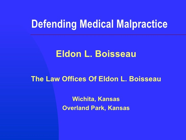 Defending Medical Malpractice Eldon L. Boisseau The Law Offices Of Eldon L. Boisseau Wichita, Kansas Overland Park, Kansas
