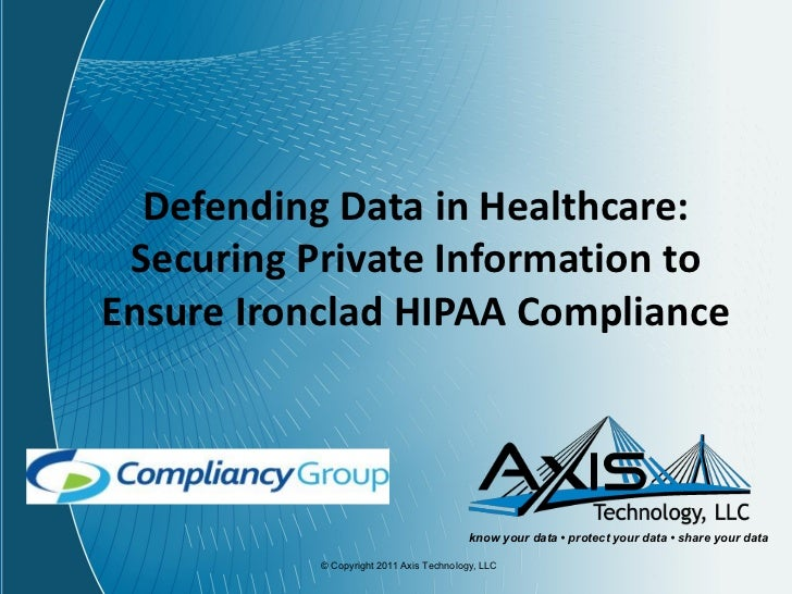 Defending  Data  in  Healthcare:   Securing  Private  Information  to  Ensure  Ironclad  HIPAA  Compliance             ...