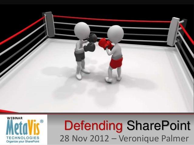 WEBINAR          Defending SharePoint          28 Nov 2012 – Veronique Palmer