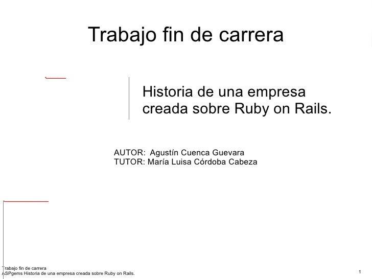 Trabajo fin de carrera AUTOR:  Agustín Cuenca Guevara TUTOR: María Luisa Córdoba Cabeza Historia de una empresa creada sob...