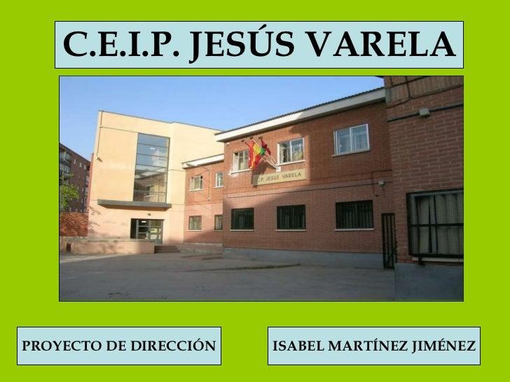 C.E.I.P. JESÚS VARELA PROYECTO DE DIRECCIÓN ISABEL MARTÍNEZ JIMÉNEZ 9 de mayo de 2008