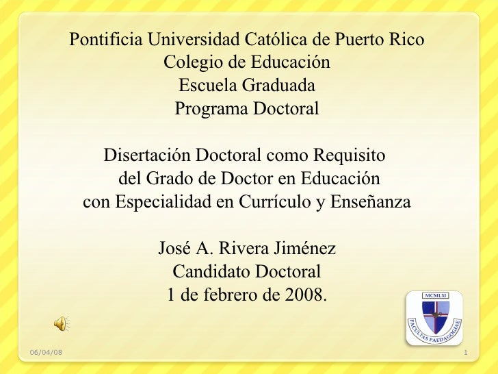 06/03/09 Pontificia Universidad Católica de Puerto Rico Colegio de Educación Escuela Graduada Programa Doctoral Disertació...