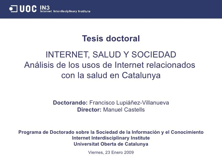 Tesis doctoral INTERNET, SALUD Y SOCIEDAD An álisis de los usos de Internet relacionados  con la salud en Catalunya Doctor...