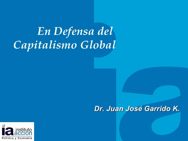 TITULO DEL TEMA En Defensa del  Capitalismo Global Dr. Juan Jos é Garrido K.