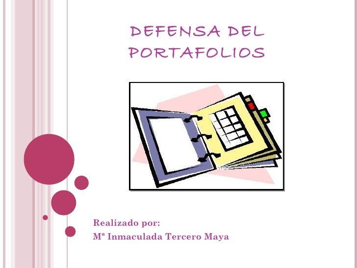 DEFENSA DEL       PORTAFOLIOSRealizado por:Mª Inmaculada Tercero Maya
