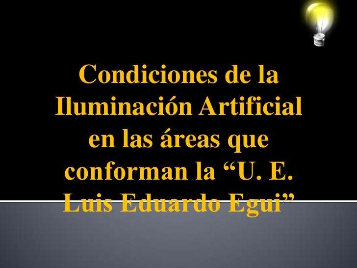 """Condiciones de la Iluminación Artificial en las áreas que conforman la """"U. E. Luis Eduardo Egui""""<br />"""
