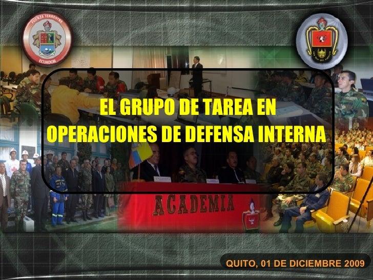 QUITO, 01 DE DICIEMBRE 2009 EL GRUPO DE TAREA EN OPERACIONES DE DEFENSA INTERNA