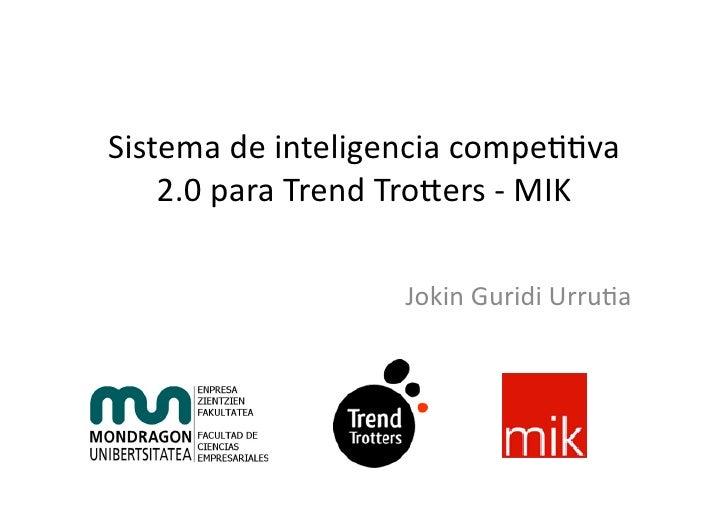 Sistema  de  inteligencia  compe00va       2.0  para  Trend  Tro7ers  -‐  MIK                        ...