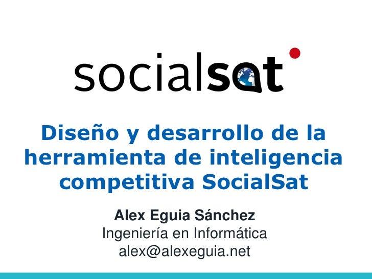 Diseño y desarrollo de laherramienta de inteligencia   competitiva SocialSat        Alex Eguia Sánchez      Ingeniería en ...