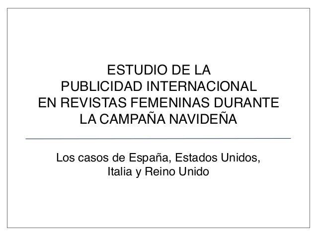 ESTUDIO DE LA PUBLICIDAD INTERNACIONAL EN REVISTAS FEMENINAS DURANTE LA CAMPAÑA NAVIDEÑA Los casos de España, Estados Unid...