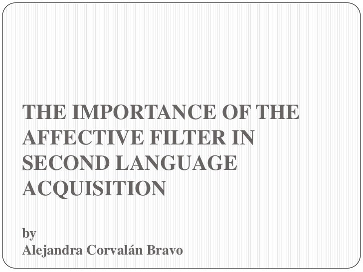 lowering the affective filter From your experience, what are some of the affective factors that you encounter in your classrooms how do they interfere in learninghow do lower the affective filter.