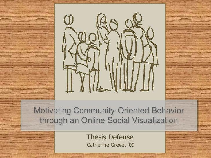 Motivating Community-Oriented Behavior  through an Online Social Visualization               Thesis Defense              C...