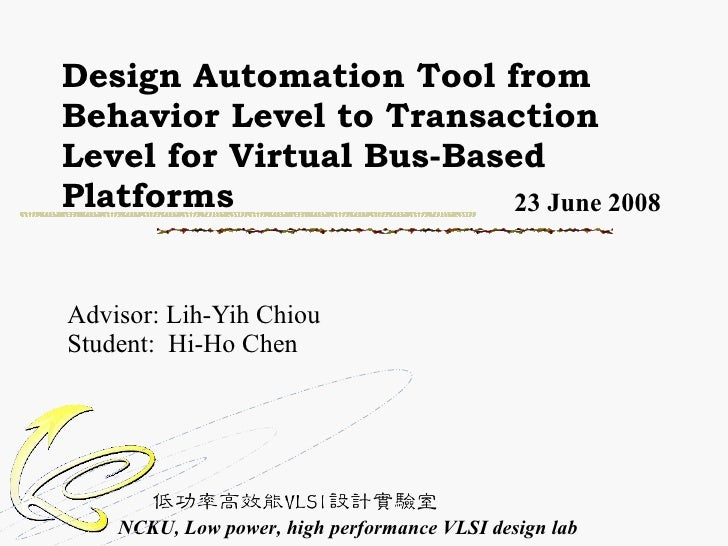 Design Automation Tool from Behavior Level to Transaction Level for Virtual Bus-Based Platforms  Advisor: Lih-Yih Chiou St...