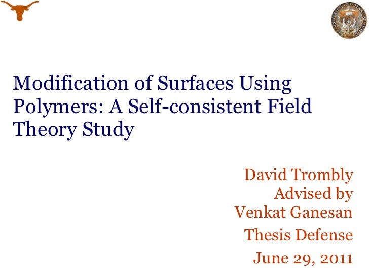 Modification of Surfaces Using Polymers: A Self-consistent Field Theory Study David Trombly Advised by  Venkat Ganesan The...
