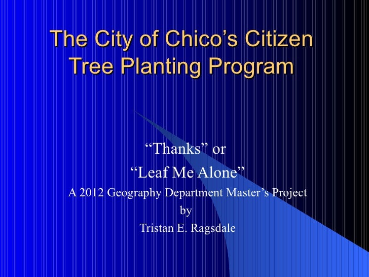 """The City of Chico's Citizen Tree Planting Program              """"Thanks"""" or            """"Leaf Me Alone"""" A 2012 Geography Dep..."""