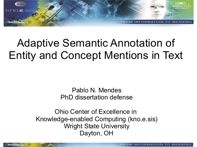 Adaptive Semantic Annotation of Entity and Concept Mentions in Text Pablo N. Mendes PhD dissertation defense Ohio Center o...