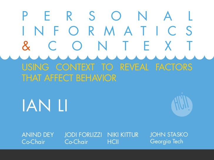 P E R S O N A LI N F O R M A T I C S& C O N T E X TUSING CONTEXT TO REVEAL FACTORSTHAT AFFECT BEHAVIORIAN LIANIND DEY   JO...