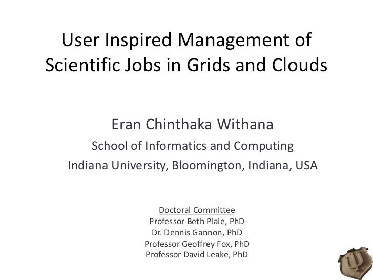 User Inspired Management of Scientific Jobs in Grids and Clouds<br />Eran Chinthaka Withana<br />School of Informatics and...