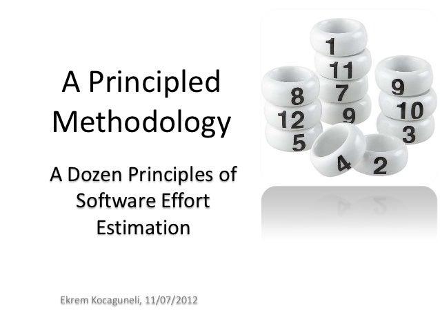 A PrincipledMethodologyA Dozen Principles of   Software Effort     Estimation Ekrem Kocaguneli, 11/07/2012
