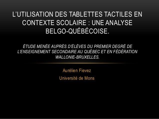 L'UTILISATION DES TABLETTES TACTILES EN CONTEXTE SCOLAIRE : UNE ANALYSE BELGO-QUÉBÉCOISE. ÉTUDE MENÉE AUPRÈS D'ÉLÈVES DU P...