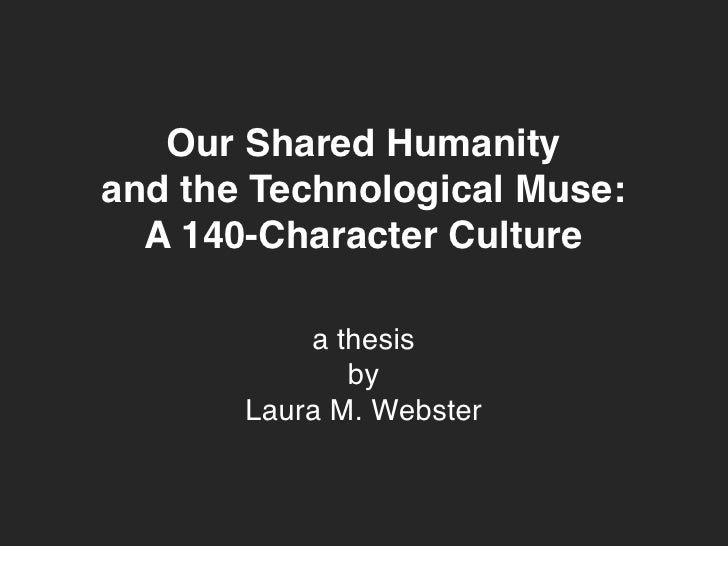 Our Shared Humanity and the Technological Muse:   A 140-Character Culture             a thesis               by        Lau...