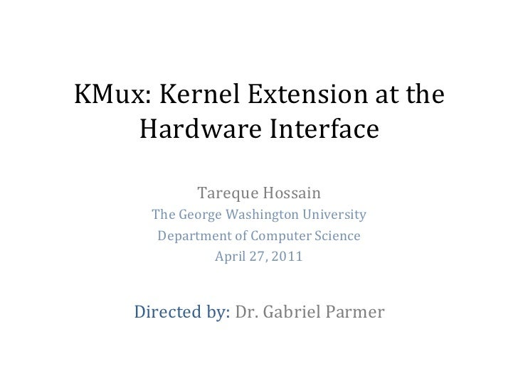 KMux:	  Kernel	  Extension	  at	  the	      Hardware	  Interface	                     Tareque	  Hossain	            The	  ...