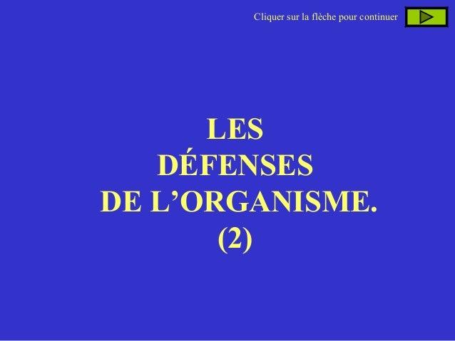 Cliquer sur la flèche pour continuer  LES DÉFENSES DE L'ORGANISME. (2)