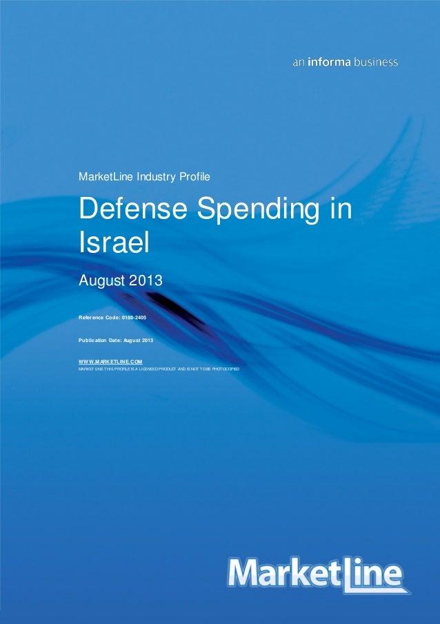 MarketLine Industry Profile  Defense Spending in Israel August 2013 Reference Code: 0188-2405  Publication Date: August 20...