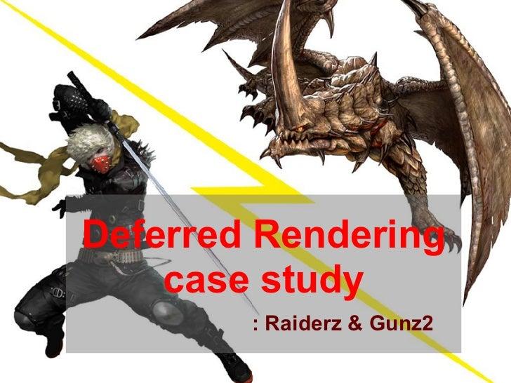 Deferred Rendering    case study        : Raiderz & Gunz2