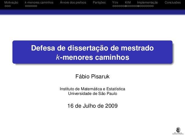 Motivação  k -menores caminhos  Árvore dos prefixos  Partições  Y EN  KIM  Implementação  Defesa de dissertação de mestrado...