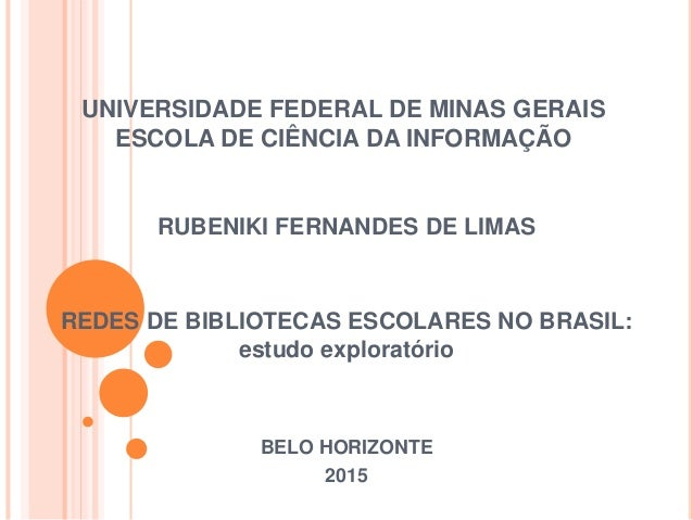 UNIVERSIDADE FEDERAL DE MINAS GERAIS ESCOLA DE CIÊNCIA DA INFORMAÇÃO RUBENIKI FERNANDES DE LIMAS REDES DE BIBLIOTECAS ESCO...