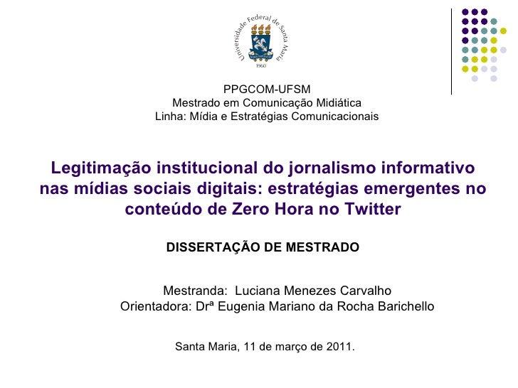 PPGCOM-UFSM Mestrado em Comunicação Midiática Linha: Mídia e Estratégias Comunicacionais Legitimação institucional do jorn...