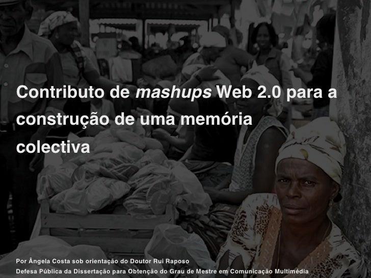 Defesa dissertação mestrado- Contributo de Mashups Web 2.0 para a construção de uma memória colectiva