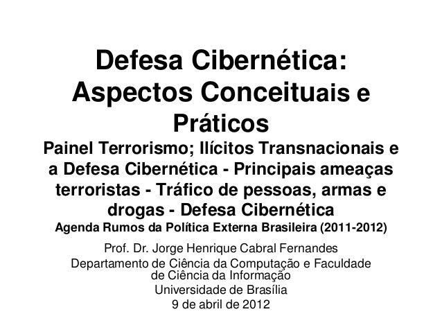 Defesa Cibernética: Aspectos Conceituais e Práticos Painel Terrorismo; Ilícitos Transnacionais e a Defesa Cibernética - Pr...