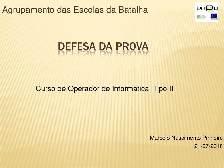 Agrupamento das Escolas da Batalha<br />Defesa da prova<br />Curso de Operador de Informática, Tipo II<br />Marcelo Nascim...