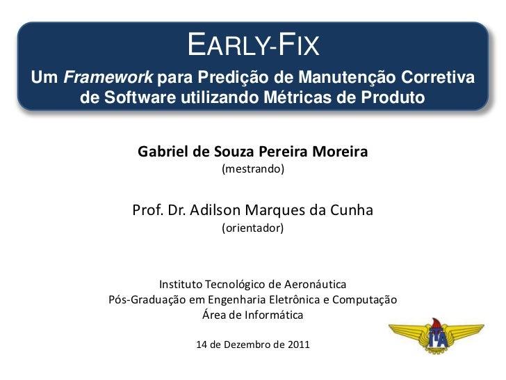 EARLY-FIXUm Framework para Predição de Manutenção Corretiva     de Software utilizando Métricas de Produto             Gab...