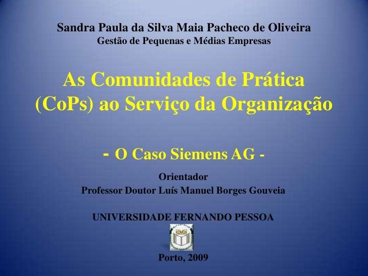 Sandra Paula da Silva Maia Pacheco de OliveiraGestão de Pequenas e Médias EmpresasAs Comunidades de Prática (CoPs) ao Serv...