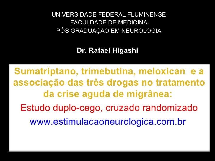 Dr. Rafael Higashi UNIVERSIDADE FEDERAL FLUMINENSE FACULDADE DE MEDICINA PÓS GRADUAÇÃO EM NEUROLOGIA Sumatriptano, trimebu...
