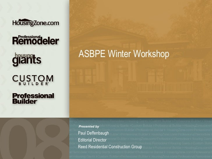 Paul Deffenbaugh Editorial Director Reed Residential Construction Group ASBPE Winter Workshop Presented by