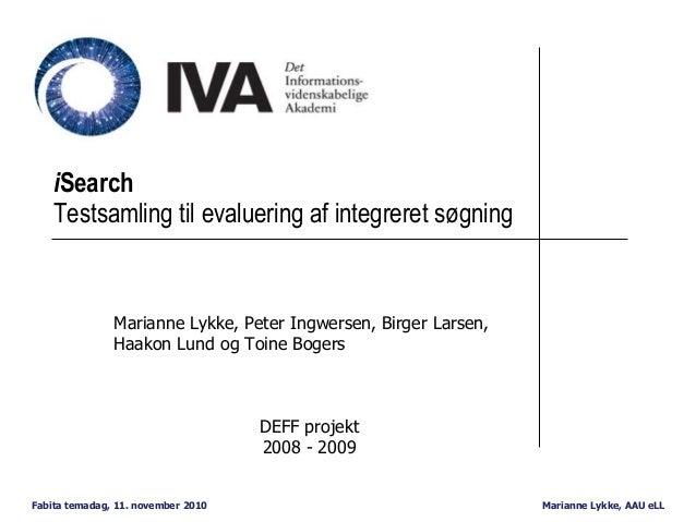 Marianne Lykke, AAU eLLFabita temadag, 11. november 2010 iSearch Testsamling til evaluering af integreret søgning Marianne...