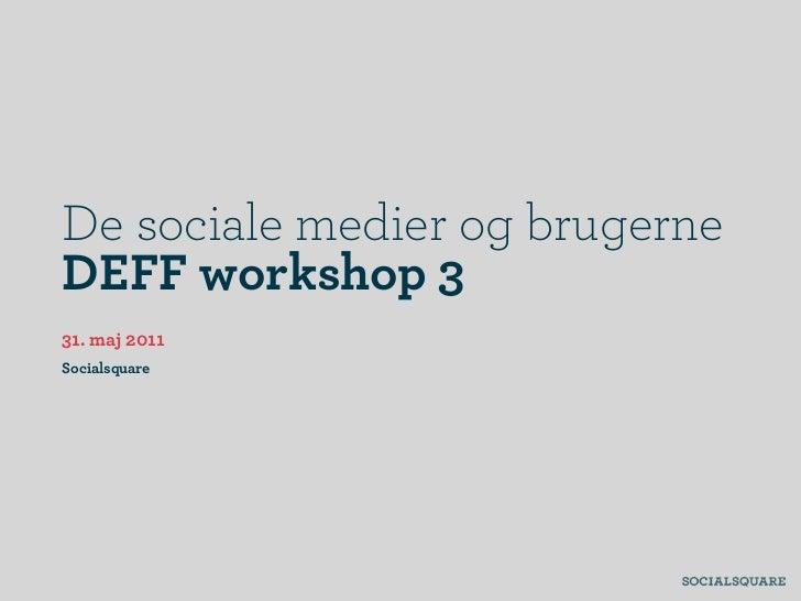 De sociale medier og brugerneDEFF workshop 331. maj 2011Socialsquare