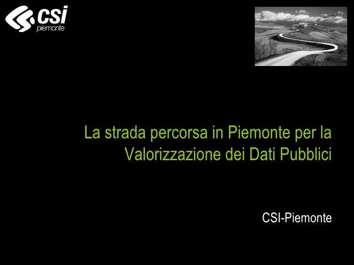 La strada percorsa in Piemonte per la      Valorizzazione dei Dati Pubblici                           CSI-Piemonte