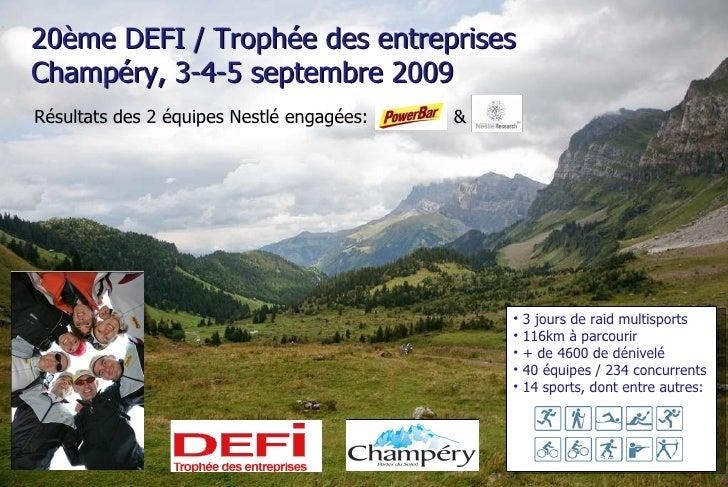 20ème DEFI / Trophée des entreprises  Champéry, 3-4-5 septembre 2009 Résultats des 2 équipes Nestlé engagées:  & <ul><li>3...