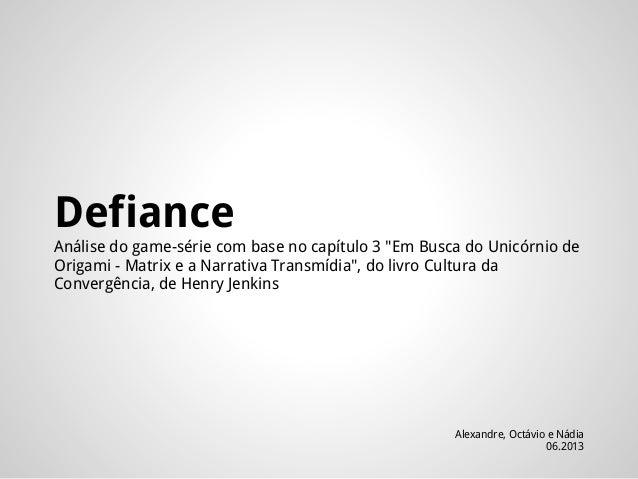 """Defiance Análise do game-série com base no capítulo 3 """"Em Busca do Unicórnio de Origami - Matrix e a Narrativa Transmídia""""..."""