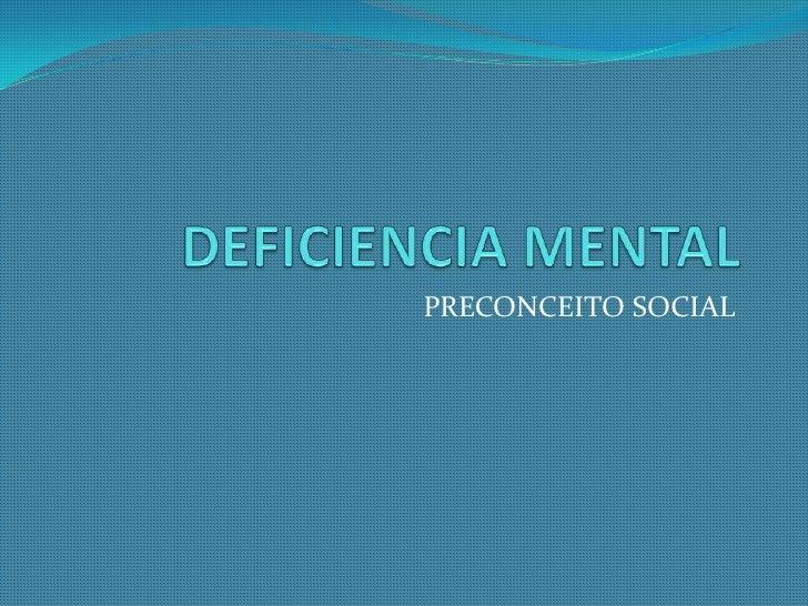 DEFICIENCIA MENTAL<br />PRECONCEITO SOCIAL<br />