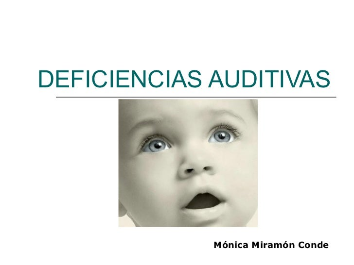 DEFICIENCIAS AUDITIVAS Mónica Miramón Conde