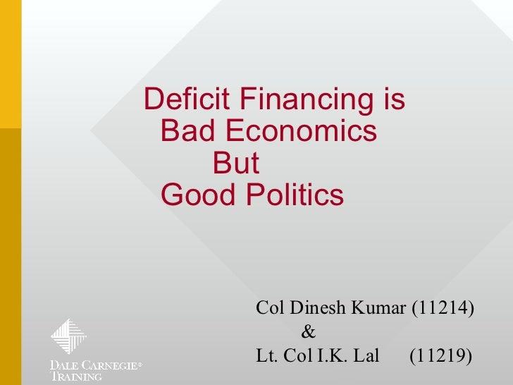 Deficit Financing is Bad Economics     But Good Politics        Col Dinesh Kumar (11214)             &        Lt. Col I.K....