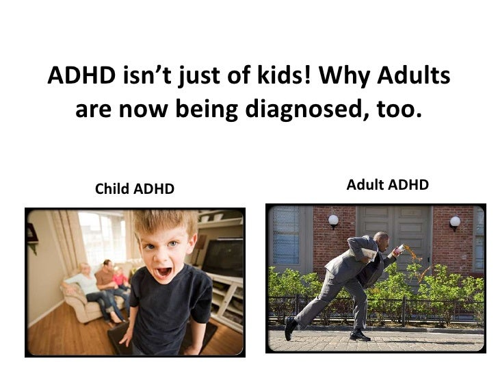ADHD isn't just of kids! Why Adults are now being diagnosed, too.<br />Adult ADHD <br />Child ADHD <br />